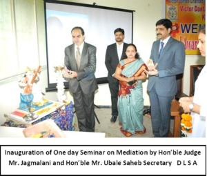 Inauguration of One day Seminar on Mediation by Honble Judge Mr Jagmalani and Honble Mr Ubale Saheb Secretary D L S A